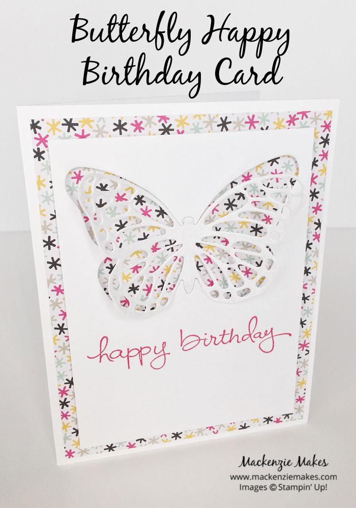 Butterfly Happy Birthday Card – Fun brithday card using the Butterflies Thinlit Dies and Endless Birthday Wishes. | #mackenziemakes #makewithme #stampinup | www.mackenziemakes.com