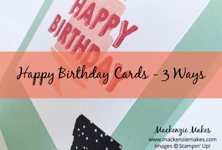 Happy Birthday Cards – 3 Ways