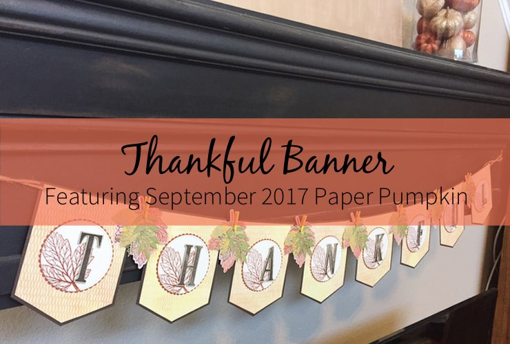 Thankful Banner Featuring September 2017 Paper Pumpkin – Be inspired to decorate for the Holidays by making a Thankful banner. Click through to learn how to make your own. | #mackenziemakes #makewithme #stampinup | www.mackenziemakes.com