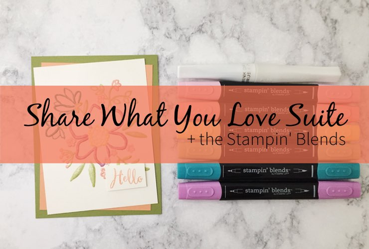 Share What You Love Suite + the Stampin' Blends