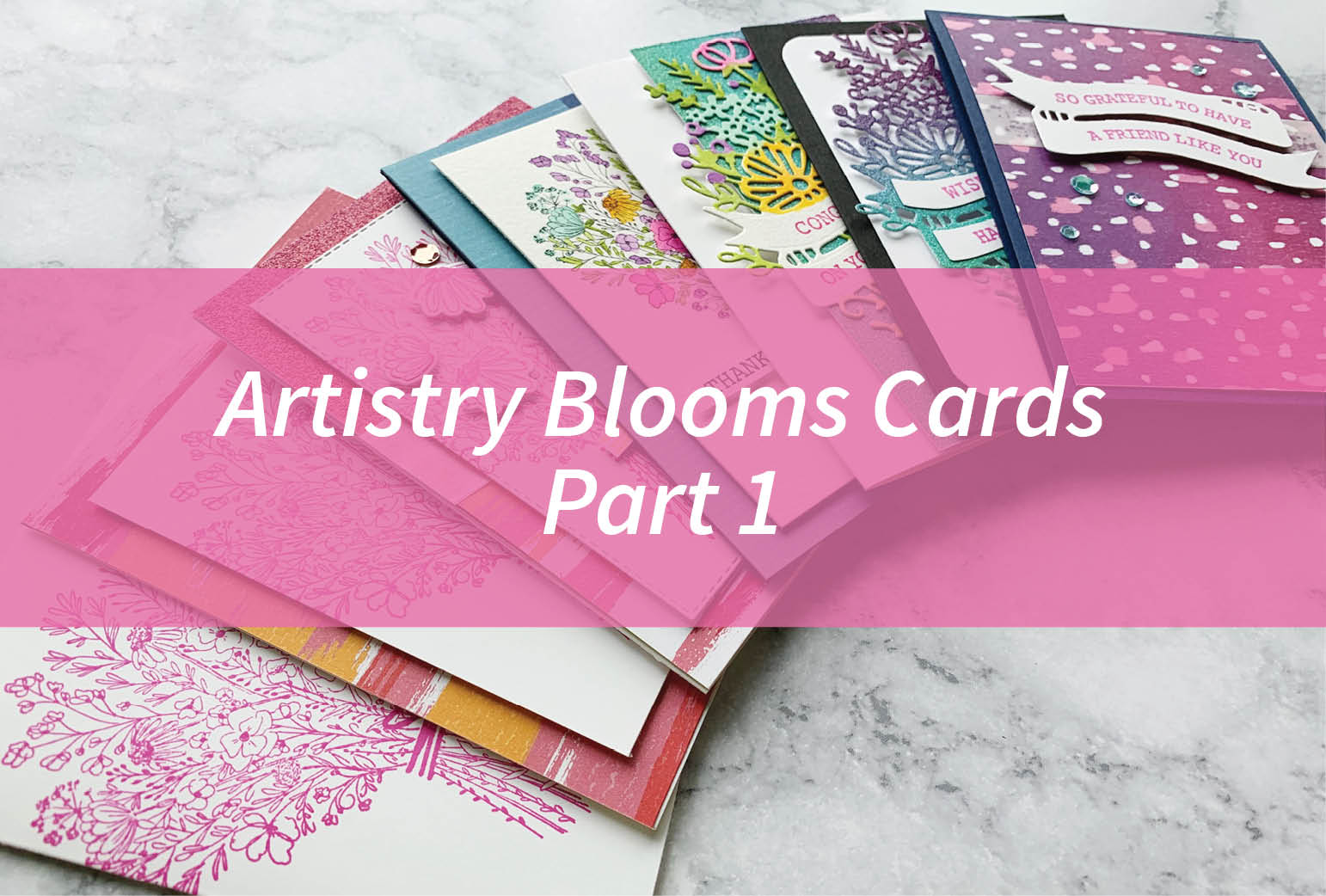 Artistry Blooms Cards Part 1