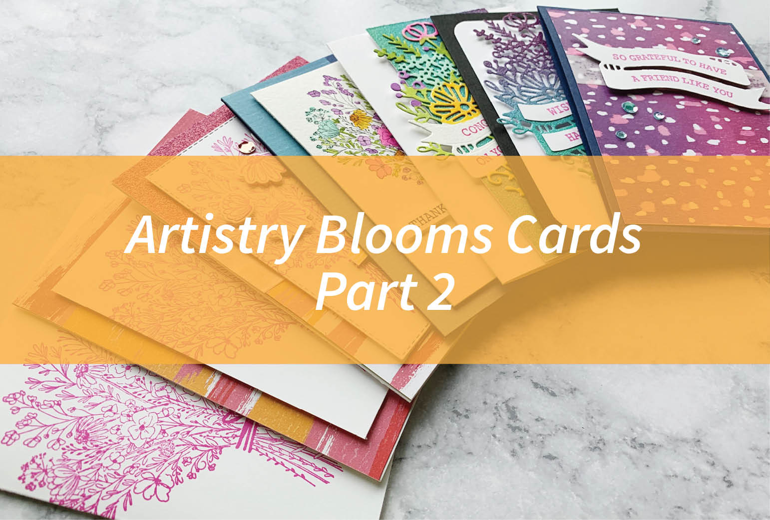 Artistry Blooms Cards Part 2