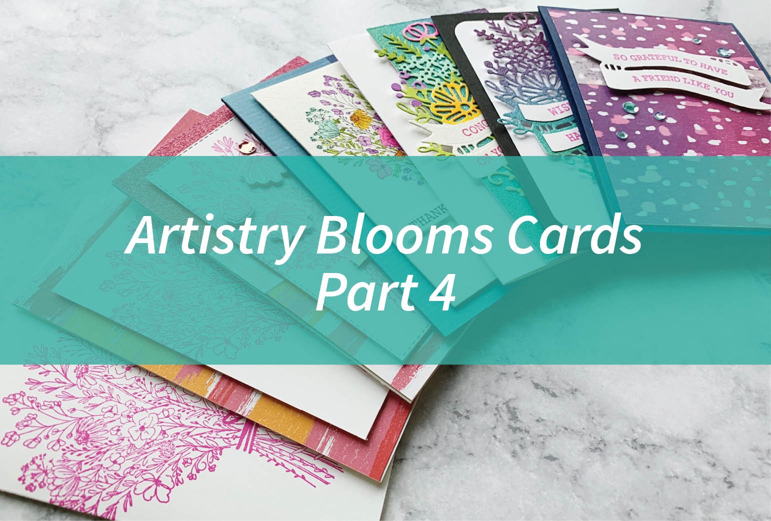 Artistry Blooms Cards Part 4
