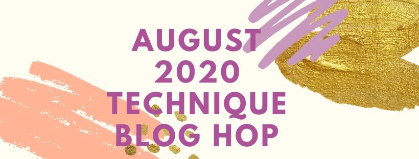 August 2020 Technique Blog Hop