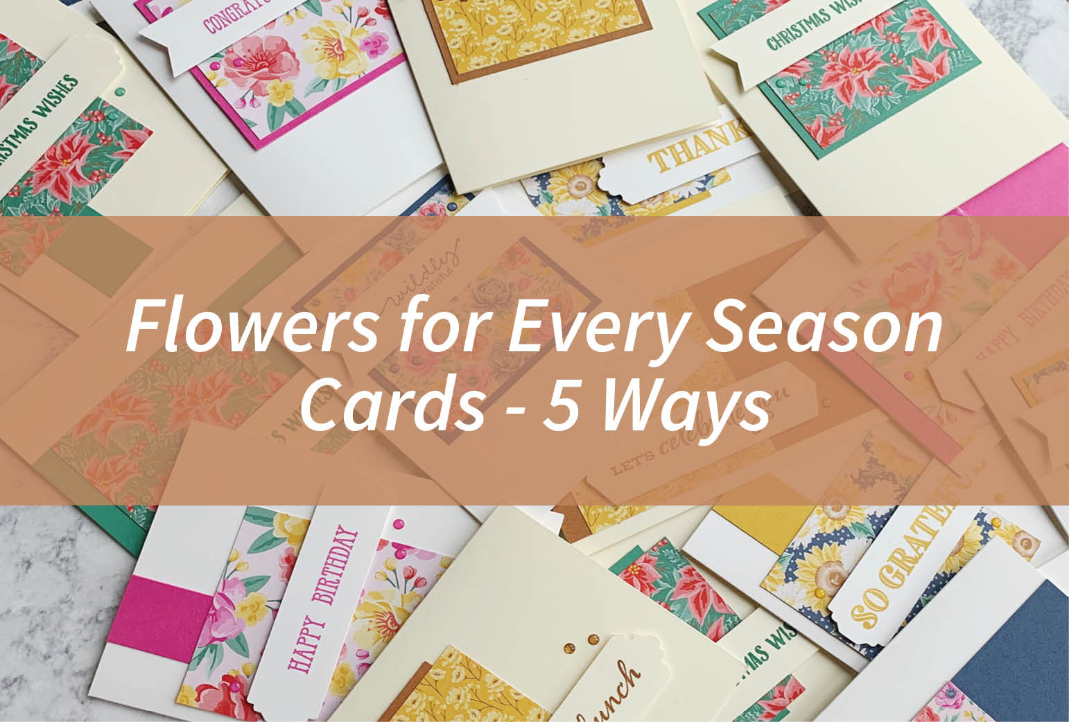 Flowers for Every Season Cards – 5 Ways