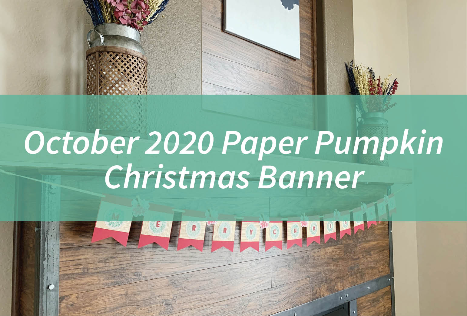 October 2020 Paper Pumpkin – Christmas Banner