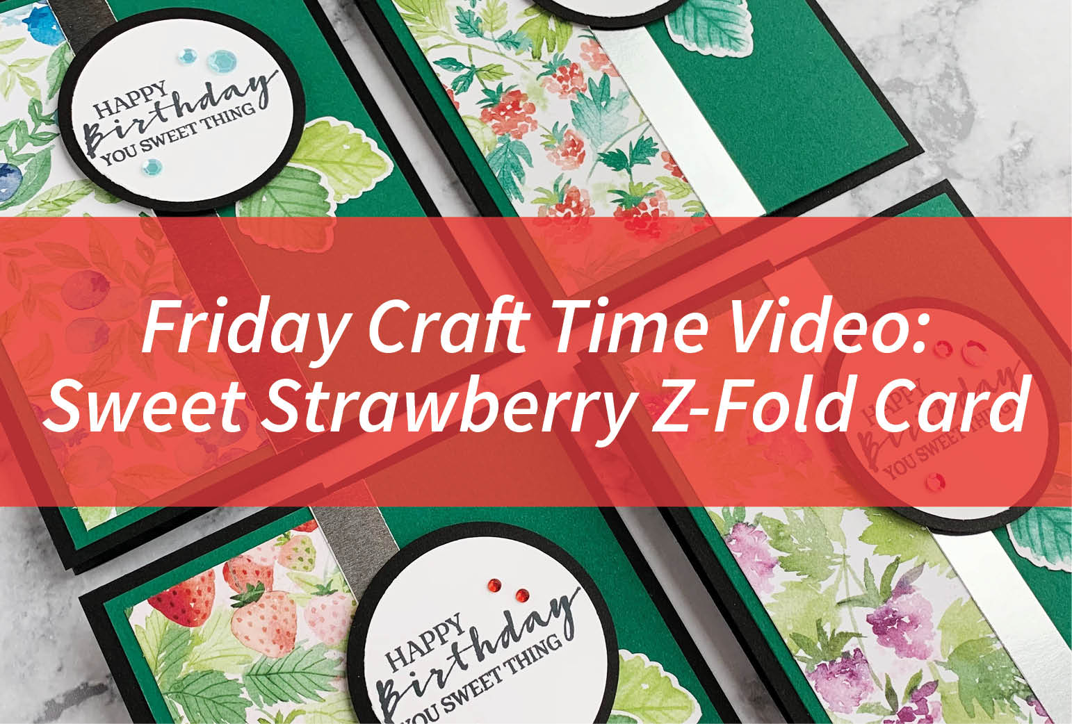 Friday Craft Time Video: Sweet Strawberry Z-Fold Card