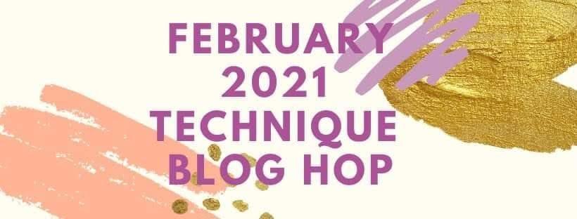 February 2021 Technique Blog Hop